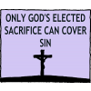 Only God's Elected Sacrifice can cover sin
