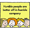 Humble people are better off in humble company