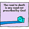 The road to death is any road not proscribed by God