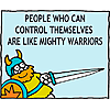 People who can control themselves are like mighty warriors