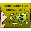 Your words can bring death