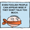 Even foolish people can appear wise if they don't talk too much