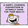 A happy, cheerful disposition is actually good for your health