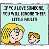 If you love someone, you will ignore their little faults