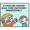 A foolish person will take criticism subjectively