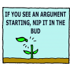 If you see an argument starting, nip it in the bud