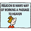 Religion is man's way of working a passage to heaven