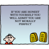 If you are honest with yourself you will admit you are not morally perfect