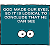 God made our eyes, so it is logical to conclude that He can see