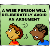 A wise person will deliberately avoid an argument