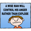 A wise man will control his anger rather than explode