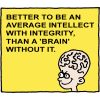 Better to be an average intellect with integrity, than a 'brain' without it