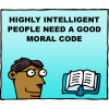 Highly intelligent people need a good moral code