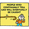 People who continually tell lies will eventually be caught