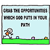 Grab the opportunities which God puts in your path