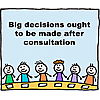 Big decisions ought to be made after consultation