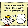 Impetuous people think their way out of prosperity