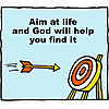 Aim at life and God will help you find it