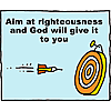 Aim at Righteousness and God will give it to you