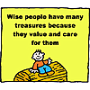 Wise people have many treasures because they value and care for them