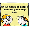 Show mercy to people who are genuinely poor