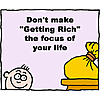 "Don't make ""getting rich"" the focus of your life"