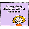 Strong, Godly discipline will not kill a child